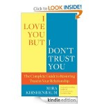 I Love You But I Dont Trust You The Complete Guide to Restoring Trust in Your Relationship