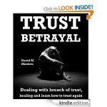 Trust Betrayal Dealing with breach of trust healing and learn how to trust again by David M Masters