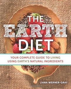 The Earth Diet: Your Complete Guide to Living Using Earth's Natural Ingredient by Liana Werner-Gray