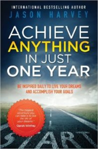 achieve anything in just one year be inspired daily to live your dreams and accomplish your goals jason harvey