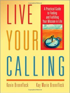 live your calling a practical guide to finding and fulfilling your mission in life kevin brennfleck