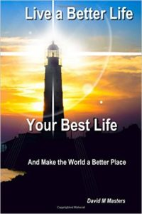 live a better life your best life and make the world a better place by david m masters
