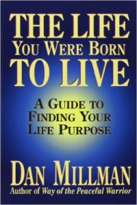 the life you were born to live a guide to finding your life purpose dan millman